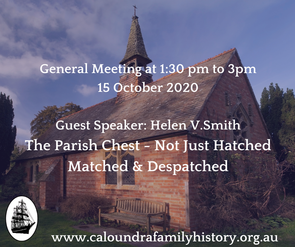 Helen V. Smith topics for the October General Meeting: The Parish Chest-Not Just Hatched Matched & Despatched.