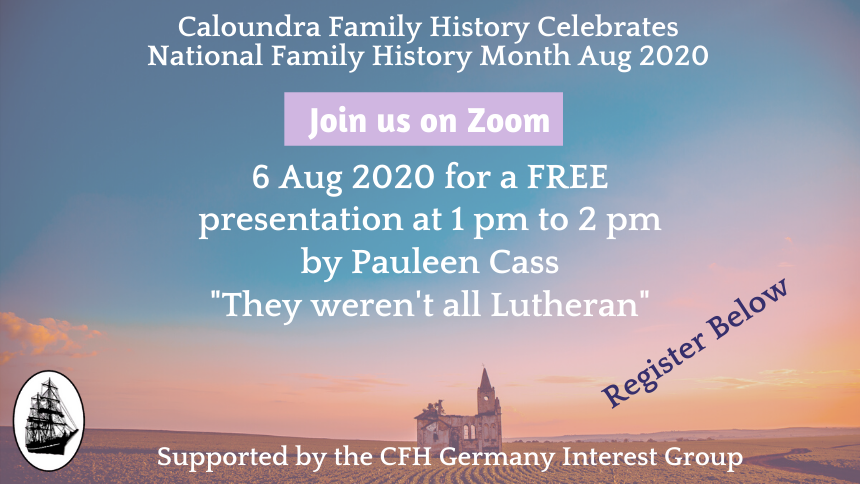 """6 Aug 2020 for a FREE presentation at 1 pm to 2 pm by Pauleen Cass """"They weren't all Lutheran"""""""