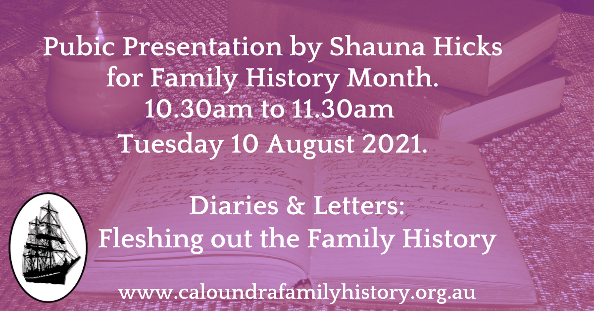 Pubic Presentation by Shauna Hicks for Family History Month. 10.30am to 11.30am Tuesday 10 August 2021.